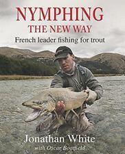 Nymphing - The New Way: French Leader Fishing for Trout by Jonathan White   Hard