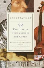 Sprezzatura 50 Ways Italian Genius Shaped the World  Peter D'Epiro softcover