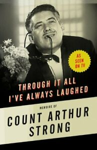 Through it All I've Always Laughed: Memoirs of Count Arthur Strong,Count Arthur