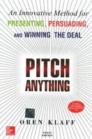 Pitch Anything: An Innovative Method for Presenting, Persuading by Oren Klaff