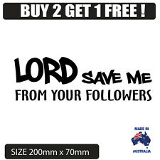 """""""LORD SAVE ME FROM YOUR FOLLOWERS"""" FUNNY CAR BUMPER STICKER"""