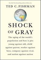 Shock of Gray: The Aging of the World's Population and How it Pits Young Against