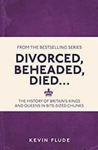 Divorced, Beheaded, Died...: The History of Britains Kings and Queens in Bite-Si