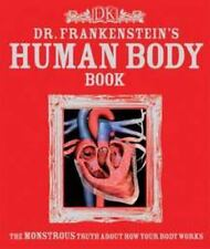 Dr. Frankenstein's Human Body Book : The Monstrous Truth about How Your Body Wor
