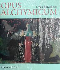 (Arte) L. Timofeeva - OPUS ALCHYMICUM - Allemandi 2011