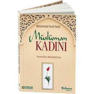 Müslüman Kadini - Fitrati - Görevi - Tesettür - Terbiye Tarzi - Himaye - Erkek..