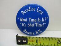 Paradise Lost Oneonta NY What Time is it? It's Shot Time! Pinback Button Pin VTG
