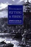 Streamer Fly Tying & Fishing by Bates, Joseph D.