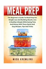 Meal Prep: The Beginner's Guide To Meal Prep For Weight Loss An... Free Shipping