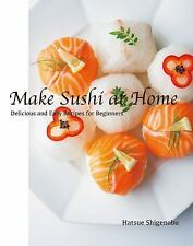 Make Sushi at Home : Delicious and Easy Recipes for All Occasions by Hatsue...