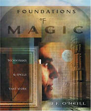 Foundations of Magic: Techniques and Spells That Work by J. F. O'Neill (Paperbac