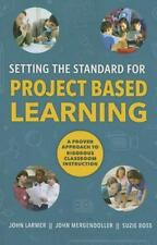 Setting the Standard for Project Based Learning : A Proven Approach to Rigorous