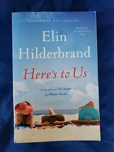 Here's to Us by Elin Hilderbrand (2017, Trade Paperback)