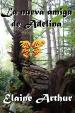Novedades de la Naturaleza Ser.: La Nueva Amiga de Adelina by Elaine Arthur...