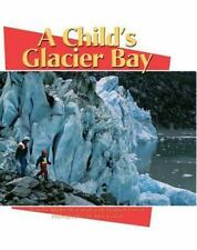 A Child's Glacier Bay: By Corral, Kimberly