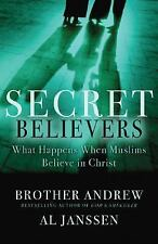 Secret Believers : What Happens When Muslims Believe in Christ by Brother Andre…