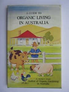 A GUIDE TO ORGANIC LIVING IN AUSTRALIA by Michael J Roads - HARD COVER -