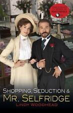 Shopping, Seduction and Mr Selfridge by Lindy Woodhead (2013, Paperback)
