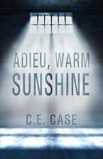Adieu Warm Sunshine by C. E. Case (2016, Paperback)