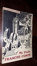 MA VIEILLE FRANCHE-COMTE - Baron P. André Pidoux de la Maduère - 1944 - Jura