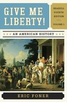 Give Me Liberty : An American History, Vol. 1 by Foner, Eric