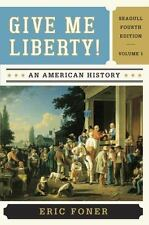Give Me Liberty! Vol. 1 : An American History by Eric Foner (2013, Paperback, 4t