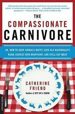 The Compassionate Carnivore: Or, How to Keep Animals Happy, Save Old MacDonald's