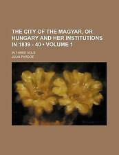 The City of the Magyar, or Hungary and Her Institutions in 1839 - 40 (Volume 1)