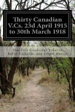 Thirty Canadian V. Cs. 23d April 1915 to 30th March 1918 by Robin Richards,...