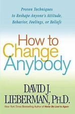 How to Change Anybody by David J Lieberman, PhD (2005, NEW paperback)