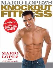 Mario Lopez's Knockout Fitness: The Six-Week Plan for Sculpting Your Best Body E