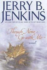 Though None Go with Me by Jerry B. Jenkins (1999, Hardcover)
