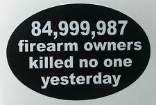 85 Millon Firearm Owners Killed No One Yesterday! decal sticker gun ammo ccw 2nd