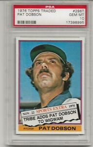 1976 TOPPS TRADED #296T PAT DOBSON, PSA 10 GEM MINT, SET BREAK,CLEVELAND INDIANS
