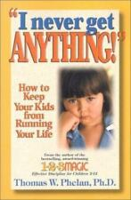 I Never Get Anything!: How to Keep Your Kids from Running Your Life by Phelan Ph