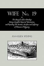 Wife No. 19, Or, the Story of a Life in Bondage: Being a Complete Expose of