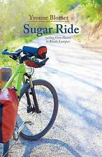 Sugar Ride: Cycling from Hanoi to Kuala Lampur by Blomer, Yvonne, NEW Book, FREE