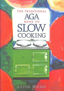 The Traditional Aga Book of Slow Cooking by Walker, Louise