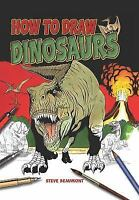 How to Draw Dinosaurs by Steve Beaumont-2013 Hardcover Book-Fully Illustrated