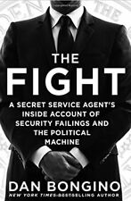 The Fight: A Secret Service Agents Inside Account of Security Failings and the