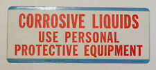 CORROSIVE LIQUIDS USE PERSONAL PROTECTIVE EQUIPMENT DECAL SIGN NOS OSHA