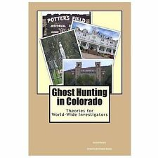Ghost Hunting in Colorado : Theories for World-Wide Investigators by Clarissa...