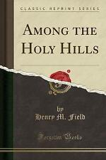 NEW Among the Holy Hills (Classic Reprint) by Henry M. Field