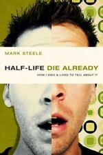Half-Life/Die Already: How I Died & Lived to Tell about It (Paperback or Softbac