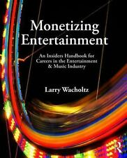 Monetizing Entertainment : An Insiders Handbook for Careers in the...