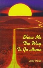 Show Me the Way to Go Home, Rose, Larry, Very Good Books