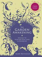 Garden Awakening : Designs to Nurture Our Land & Ourselves, Hardcover by Reyn...