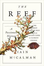 The Reef: A Passionate History: The Great Barrier Reef from Captain Cook to Clim