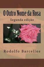 O Outro Nome Da Rosa : Uma História de Amor by Rodolfo Barcellos (2014,...