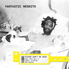 Fantastic Negrito - Please Don't Be Dead (NEW CD ALBUM)